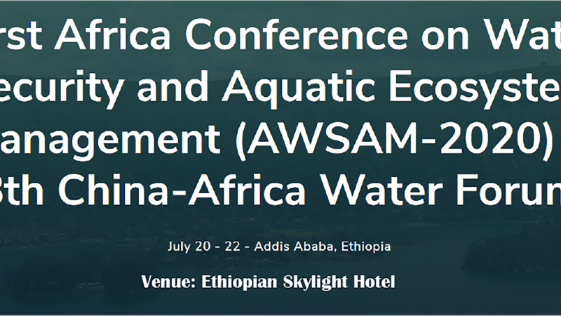 First Africa Conference on Water Security and Aquatic Ecosystem Management (AWSAM-2020) & 8th China-Africa Water Forum
